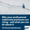 Why your professional indemnity premiums are rising – and what you can do about it